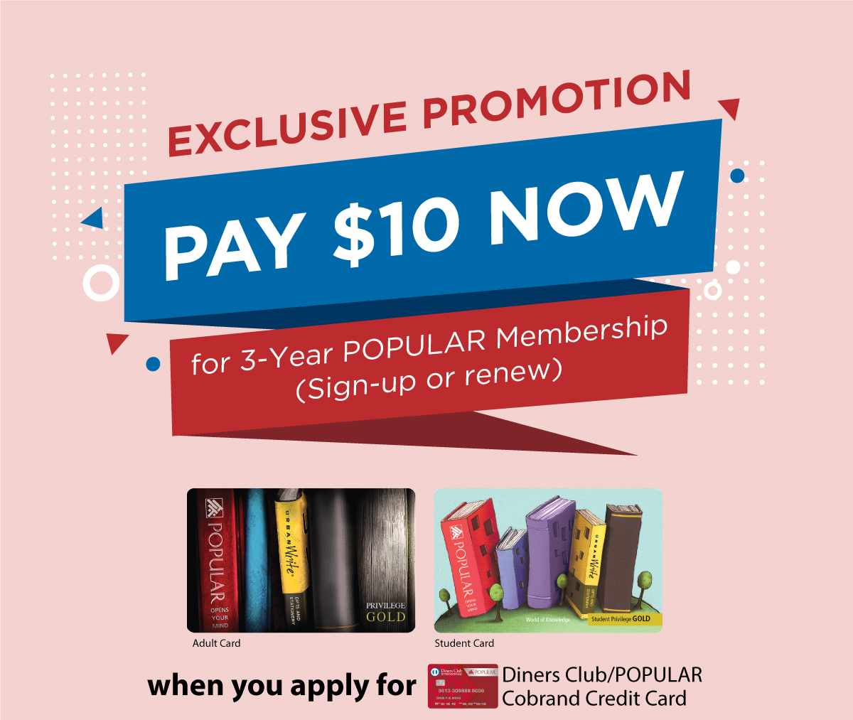 Pay $10 now for 3-Year POPULAR Membership (Sign-up or renew) when you apply for Diners Club/POPULAR Cobrand Credit Card